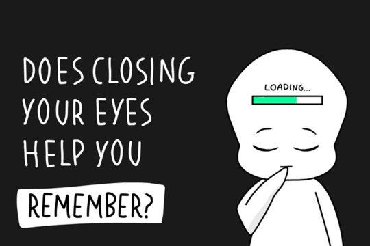 Bạn có biết – nhắm mắt sẽ giúp bạn ghi nhớ tốt hơn