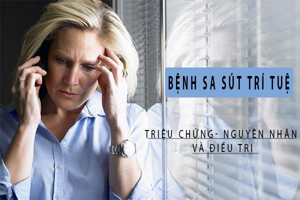 Bệnh sa sút trí tuệ - triệu chứng nguyên nhân và điều trị 1