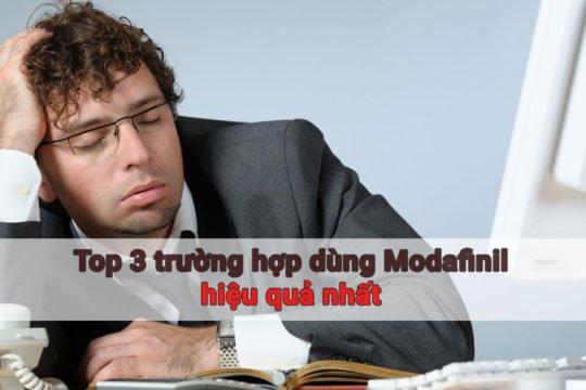 Top 3 trường hợp dùng Modafinil hiệu quả nhất