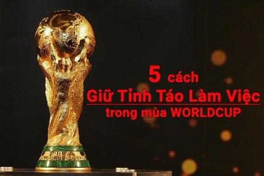5 cách giữ tỉnh táo làm việc trong mùa WorldCup
